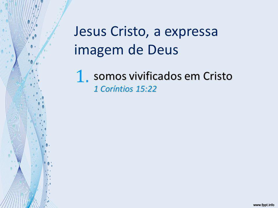 somos vivificados em Cristo 1 Coríntios 15:22 1.