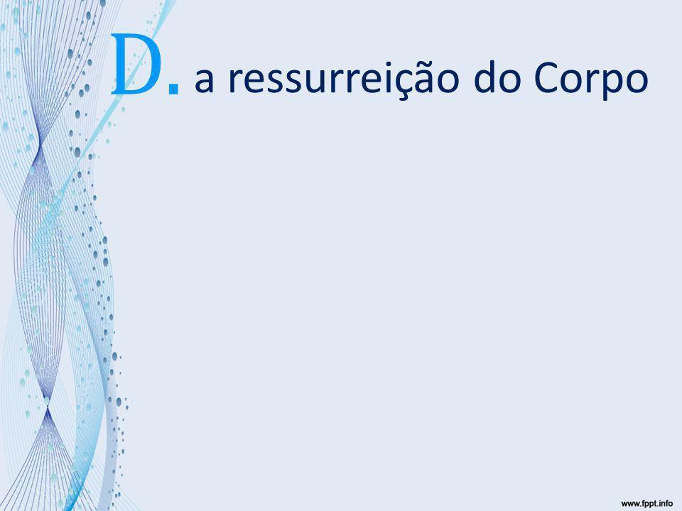 a ressurreição do Corpo D.