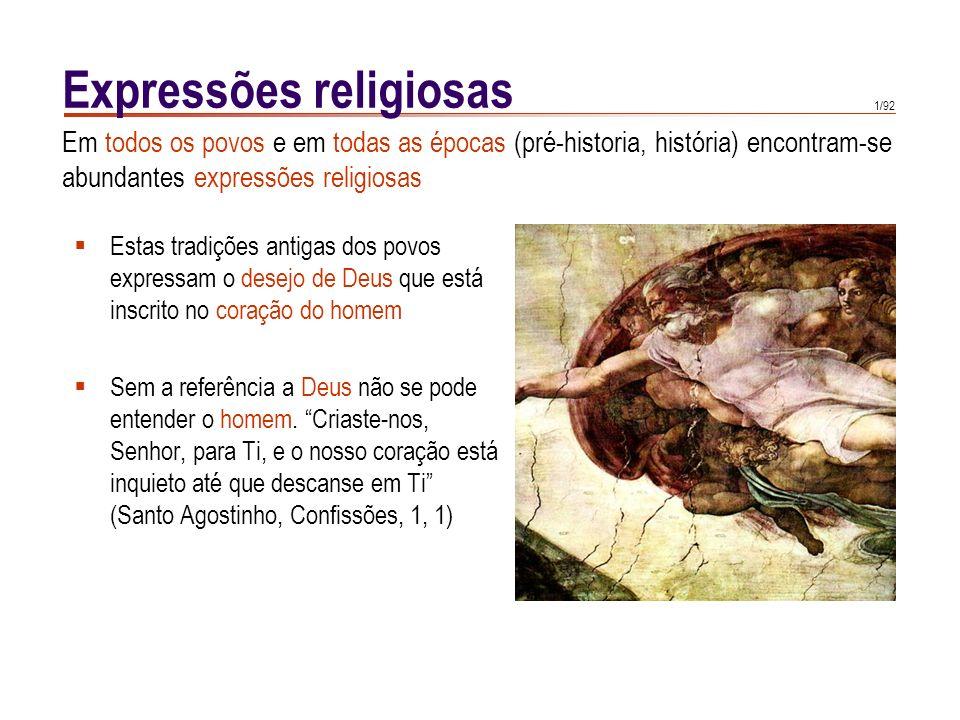 1/92 Expressões religiosas Estas tradições antigas dos povos expressam o desejo de Deus que está inscrito no coração do homem Sem a referência a Deus