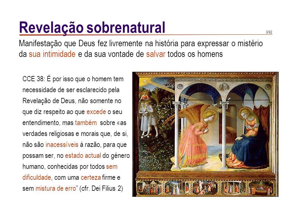 3/92 Revelação sobrenatural CCE 38: É por isso que o homem tem necessidade de ser esclarecido pela Revelação de Deus, não somente no que diz respeito