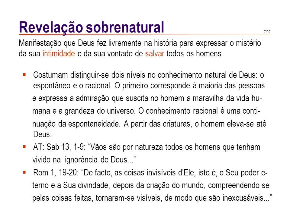 7/92 Revelação sobrenatural Costumam distinguir-se dois níveis no conhecimento natural de Deus: o espontâneo e o racional. O primeiro corresponde à ma