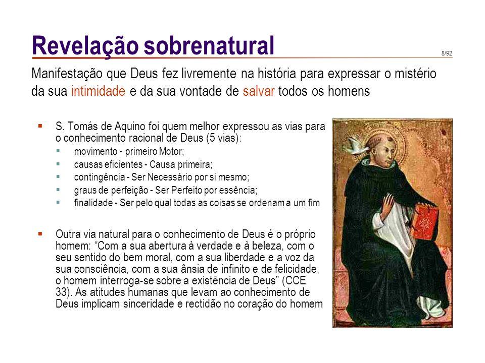 8/92 Revelação sobrenatural S. Tomás de Aquino foi quem melhor expressou as vias para o conhecimento racional de Deus (5 vias): movimento - primeiro M