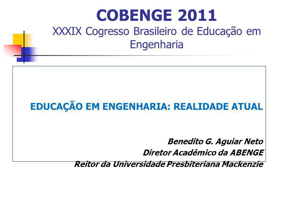 COBENGE 2011 XXXIX Cogresso Brasileiro de Educação em Engenharia EDUCAÇÃO EM ENGENHARIA: REALIDADE ATUAL Benedito G.