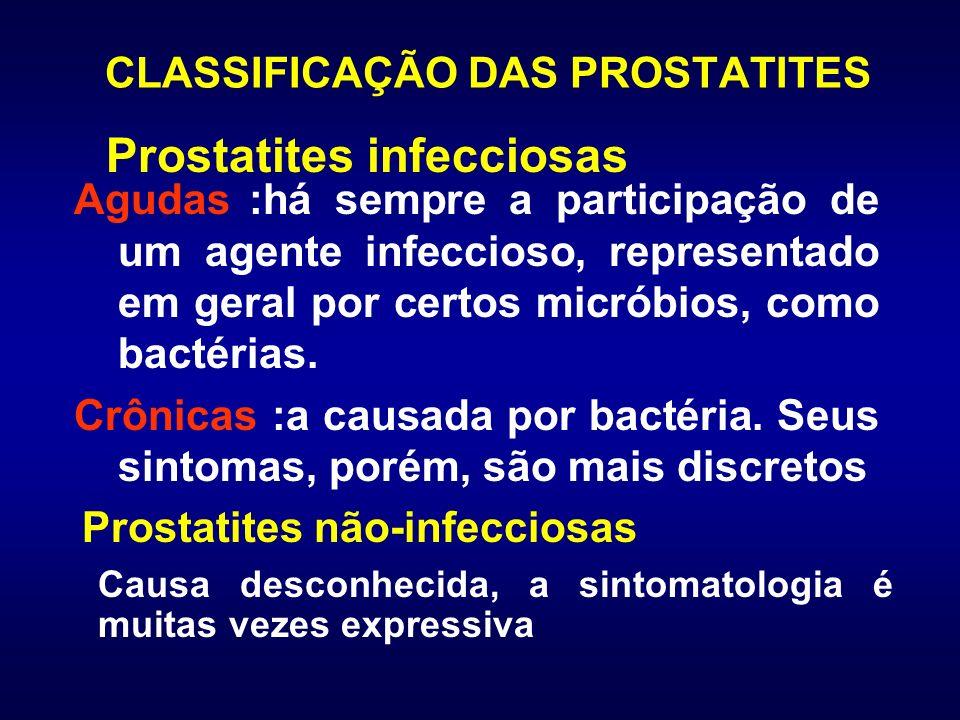 CLASSIFICAÇÃO DAS PROSTATITES :há sempre a participação de um agente infeccioso, representado em geral por certos micróbios, como bactérias. :a causad
