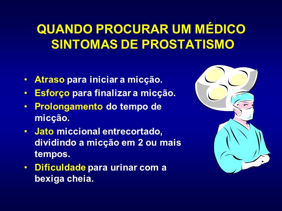 QUANDO PROCURAR UM MÉDICO SINTOMAS DE PROSTATISMO Polaciúria (aumento do número de vezes que o paciente urina).
