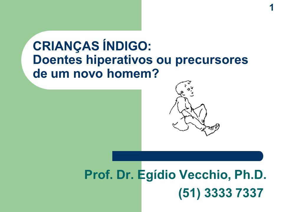 CRIANÇAS ÍNDIGO: Doentes hiperativos ou precursores de um novo homem? Prof. Dr. Egídio Vecchio, Ph.D. (51) 3333 7337 1