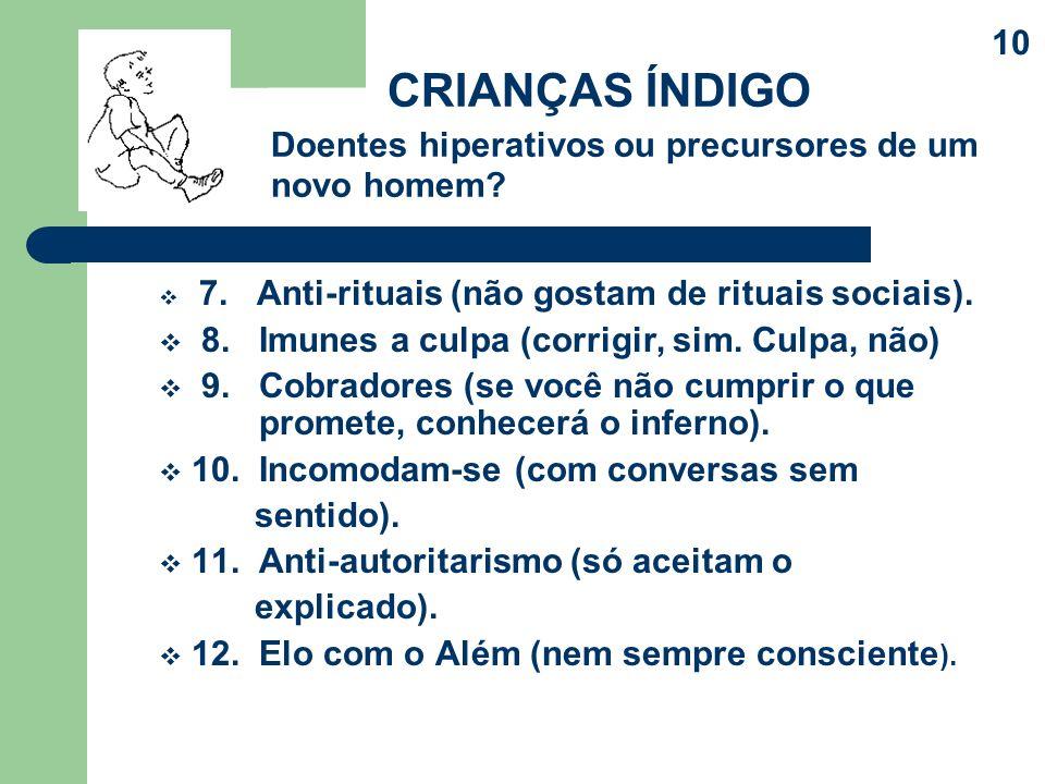 7. Anti-rituais (não gostam de rituais sociais). 8. Imunes a culpa (corrigir, sim. Culpa, não) 9. Cobradores (se você não cumprir o que promete, conhe