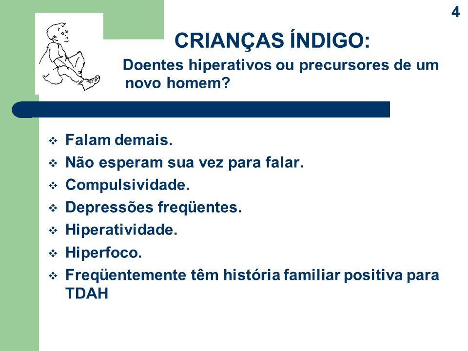 CRIANÇAS ÍNDIGO Doentes hiperativos ou precursores de um novo homem.