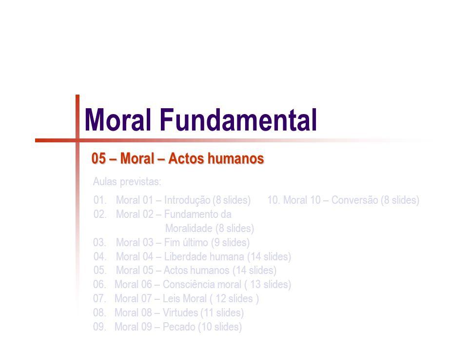 01.Moral 01 – Introdução (8 slides) 10. Moral 10 – Conversão (8 slides) 02.Moral 02 – Fundamento da Moralidade (8 slides) 03. Moral 03 – Fim último (9