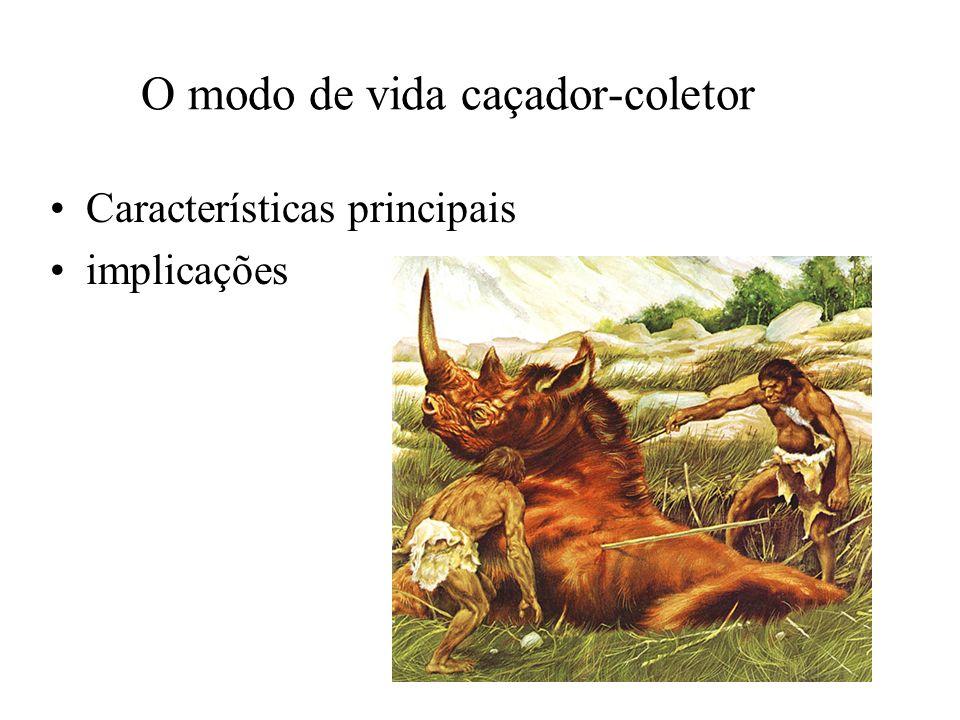 O modo de vida caçador-coletor Características principais implicações