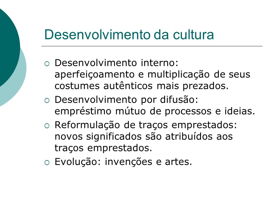 Desenvolvimento da cultura Desenvolvimento interno: aperfeiçoamento e multiplicação de seus costumes autênticos mais prezados. Desenvolvimento por dif
