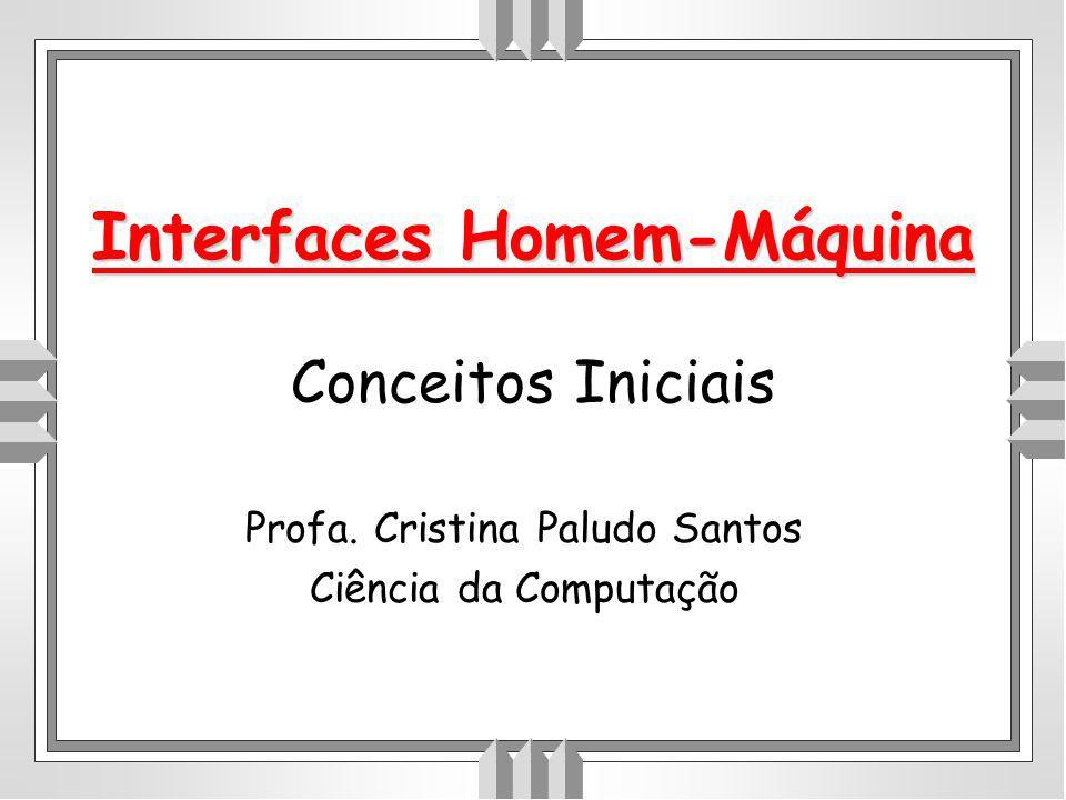 Interface Homem-MáquinaConceitos Iniciais - 1 Interfaces Homem-Máquina Interfaces Homem-Máquina Conceitos Iniciais Profa.
