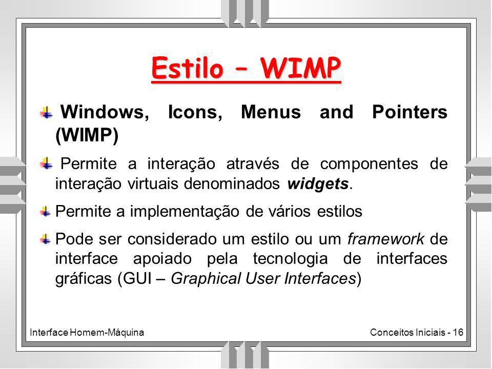 Interface Homem-MáquinaConceitos Iniciais - 16 Estilo – WIMP Windows, Icons, Menus and Pointers (WIMP) Permite a interação através de componentes de interação virtuais denominados widgets.