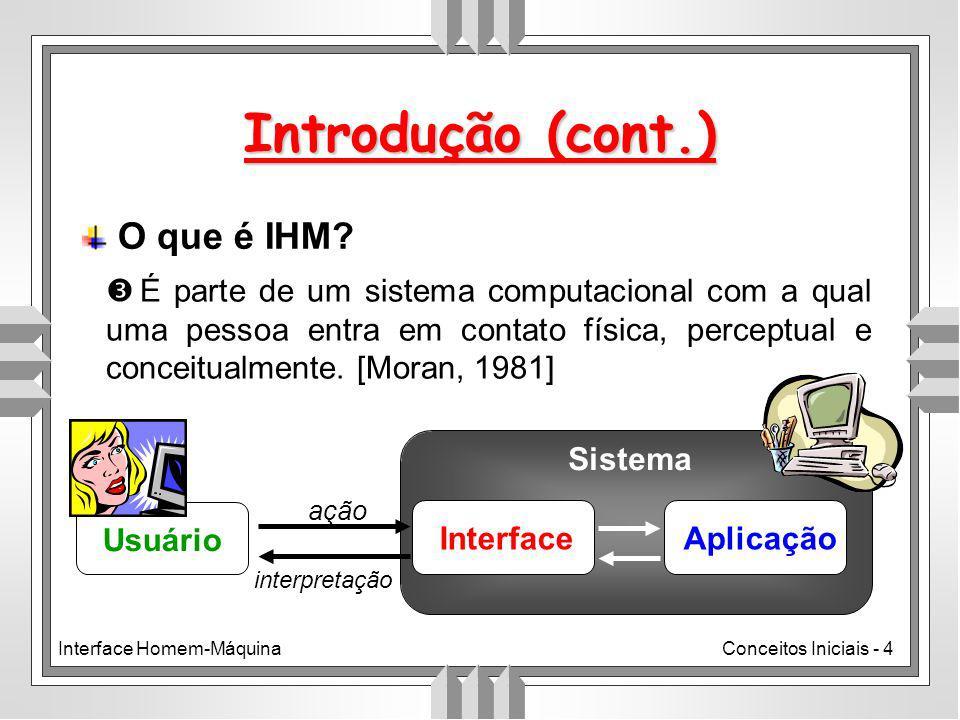Interface Homem-MáquinaConceitos Iniciais - 4 Introdução (cont.) O que é IHM.