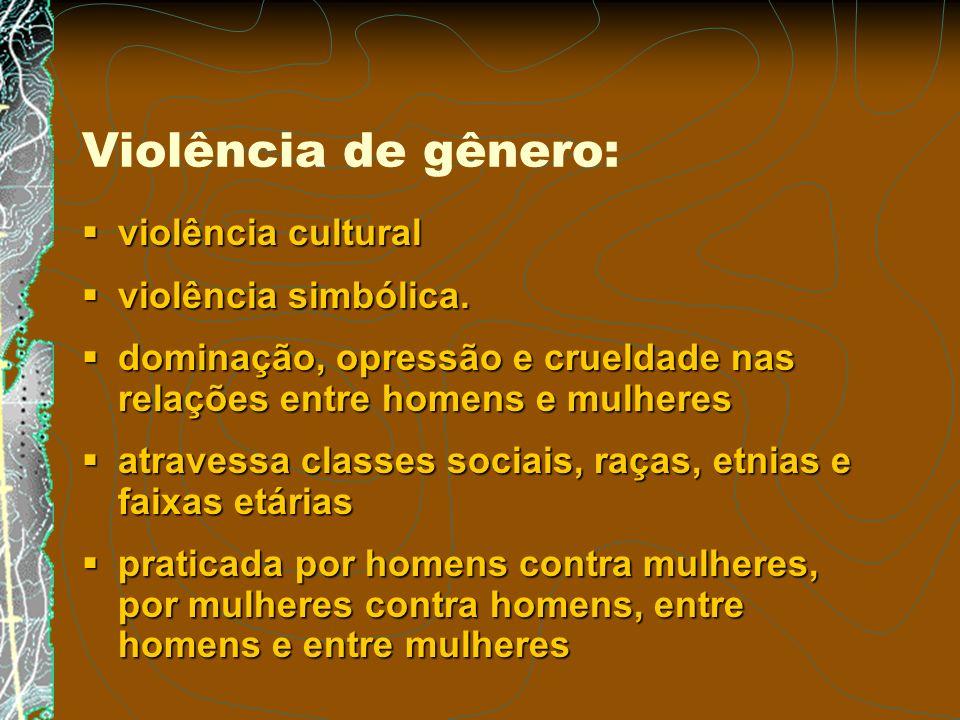 Violência de gênero: violência cultural violência cultural violência simbólica. violência simbólica. dominação, opressão e crueldade nas relações entr