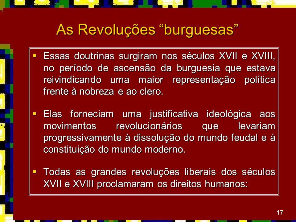 17 As Revoluções burguesas Essas doutrinas surgiram nos séculos XVII e XVIII, no período de ascensão da burguesia que estava reivindicando uma maior representação política frente à nobreza e ao clero.