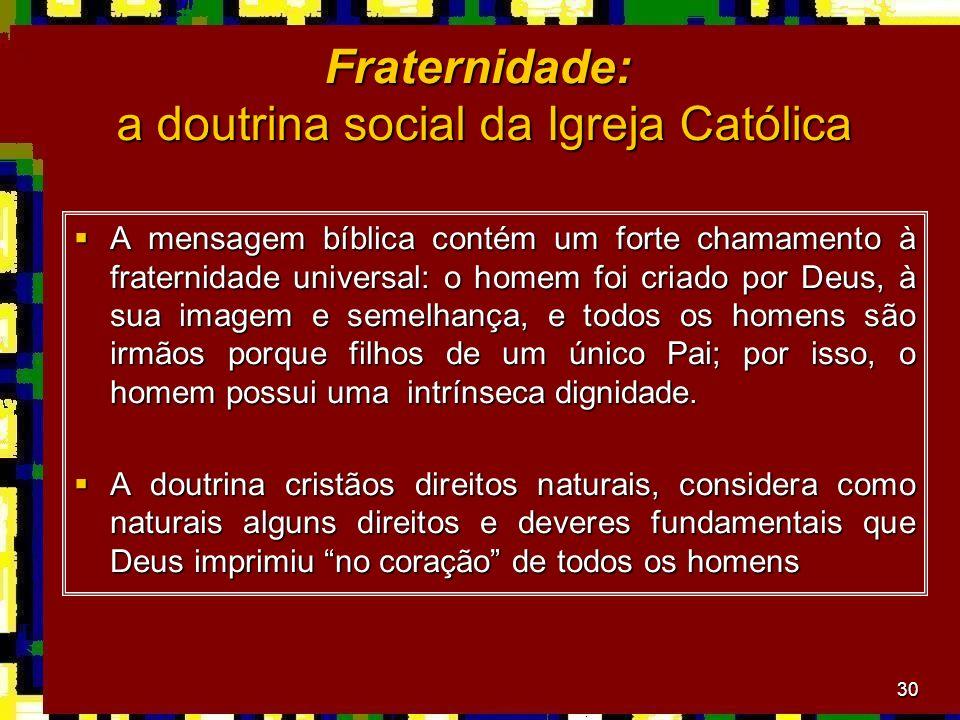 30 Fraternidade: a doutrina social da Igreja Católica A mensagem bíblica contém um forte chamamento à fraternidade universal: o homem foi criado por D