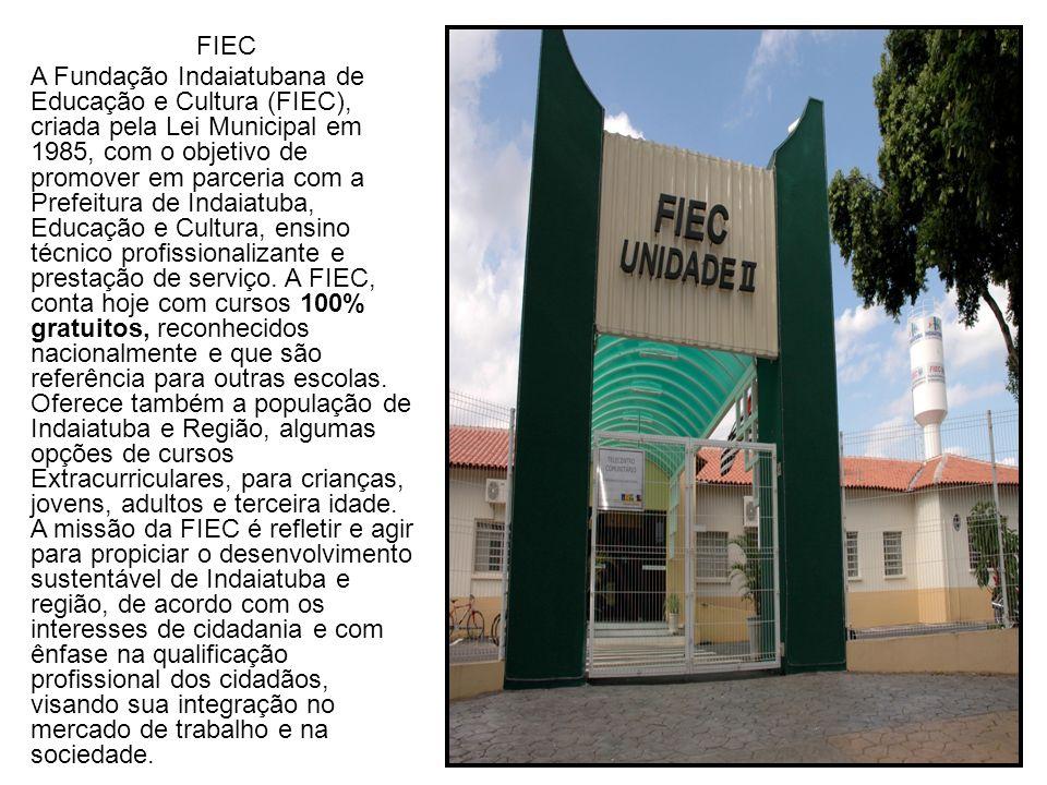FIEC A Fundação Indaiatubana de Educação e Cultura (FIEC), criada pela Lei Municipal em 1985, com o objetivo de promover em parceria com a Prefeitura de Indaiatuba, Educação e Cultura, ensino técnico profissionalizante e prestação de serviço.