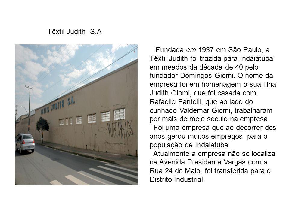 Têxtil Judith S.A Fundada em 1937 em São Paulo, a Têxtil Judith foi trazida para Indaiatuba em meados da década de 40 pelo fundador Domingos Giomi.