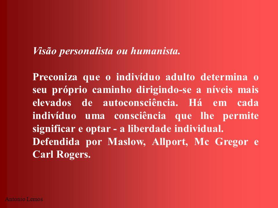 Antonio Lemos Visão personalista ou humanista. Preconiza que o indivíduo adulto determina o seu próprio caminho dirigindo-se a níveis mais elevados de
