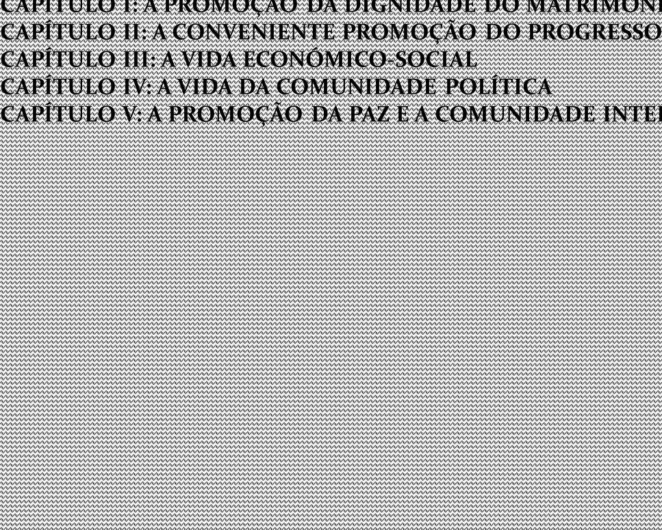 II PARTE ALGUNS PROBLEMAS MAIS URGENTES CAPÍTULO I: A PROMOÇÃO DA DIGNIDADE DO MATRIMÓNIO E DA FAMÍLIA CAPÍTULO II: A CONVENIENTE PROMOÇÃO DO PROGRESSO CULTURAL CAPÍTULO III: A VIDA ECONÓMICO-SOCIAL CAPÍTULO IV: A VIDA DA COMUNIDADE POLÍTICA CAPÍTULO V: A PROMOÇÃO DA PAZ E A COMUNIDADE INTERNACIONAL