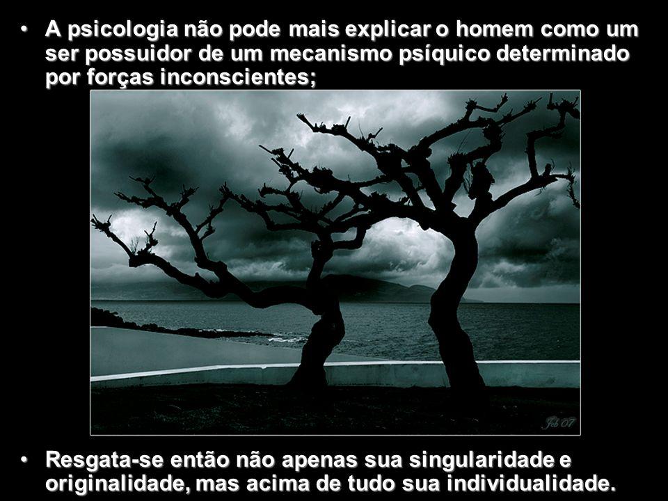 A psicologia não pode mais explicar o homem como um ser possuidor de um mecanismo psíquico determinado por forças inconscientes;A psicologia não pode