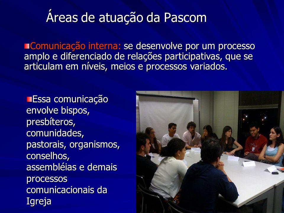 Áreas de atuação da Pascom Comunicação interna: se desenvolve por um processo amplo e diferenciado de relações participativas, que se articulam em níveis, meios e processos variados.