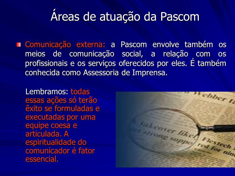 Áreas de atuação da Pascom Comunicação externa: a Pascom envolve também os meios de comunicação social, a relação com os profissionais e os serviços oferecidos por eles.