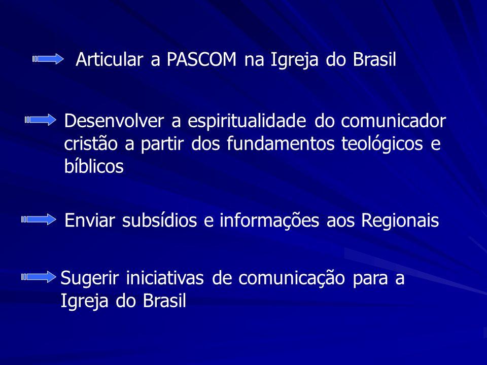 Articular a PASCOM na Igreja do Brasil Desenvolver a espiritualidade do comunicador cristão a partir dos fundamentos teológicos e bíblicos Enviar subsídios e informações aos Regionais Sugerir iniciativas de comunicação para a Igreja do Brasil