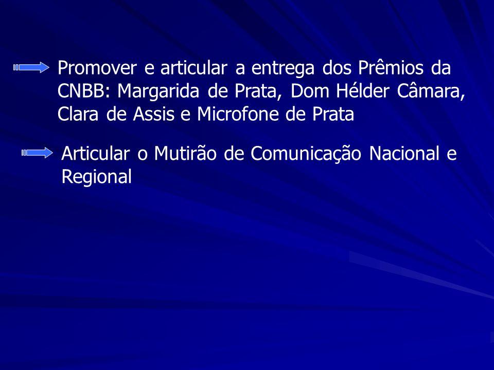 Promover e articular a entrega dos Prêmios da CNBB: Margarida de Prata, Dom Hélder Câmara, Clara de Assis e Microfone de Prata Articular o Mutirão de Comunicação Nacional e Regional