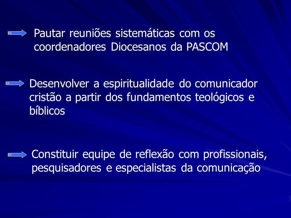Pautar reuniões sistemáticas com os coordenadores Diocesanos da PASCOM Desenvolver a espiritualidade do comunicador cristão a partir dos fundamentos teológicos e bíblicos Constituir equipe de reflexão com profissionais, pesquisadores e especialistas da comunicação