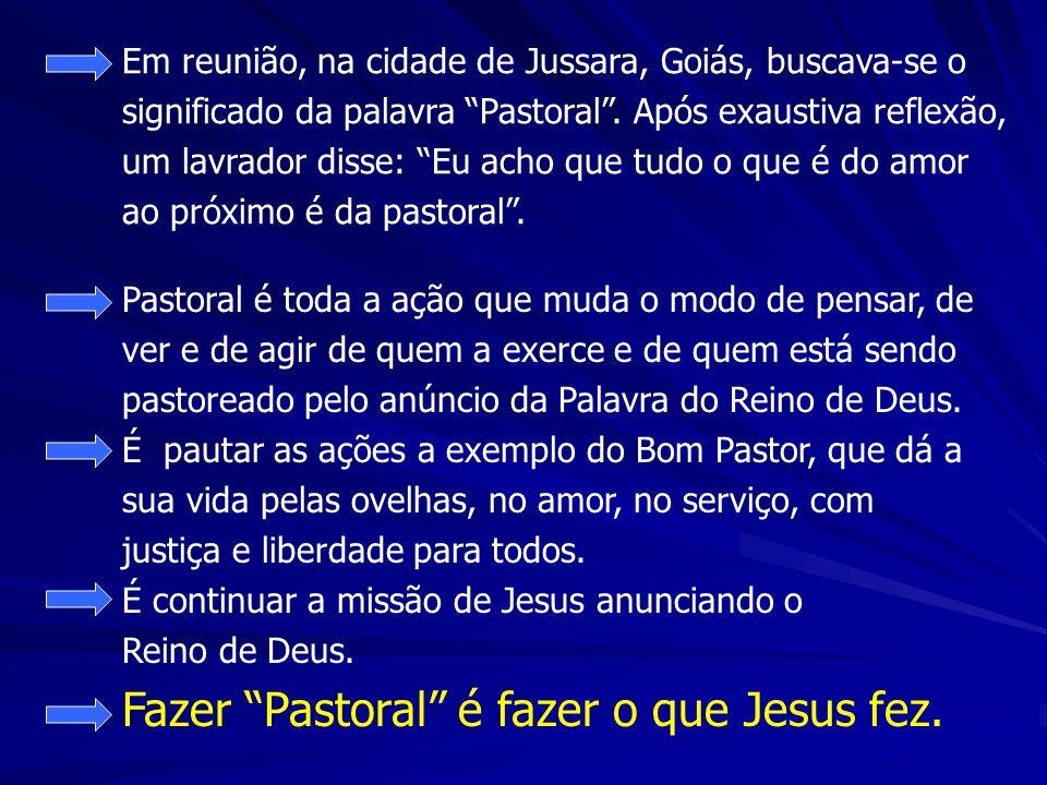 Em reunião, na cidade de Jussara, Goiás, buscava-se o significado da palavra Pastoral. Após exaustiva reflexão, um lavrador disse: Eu acho que tudo o