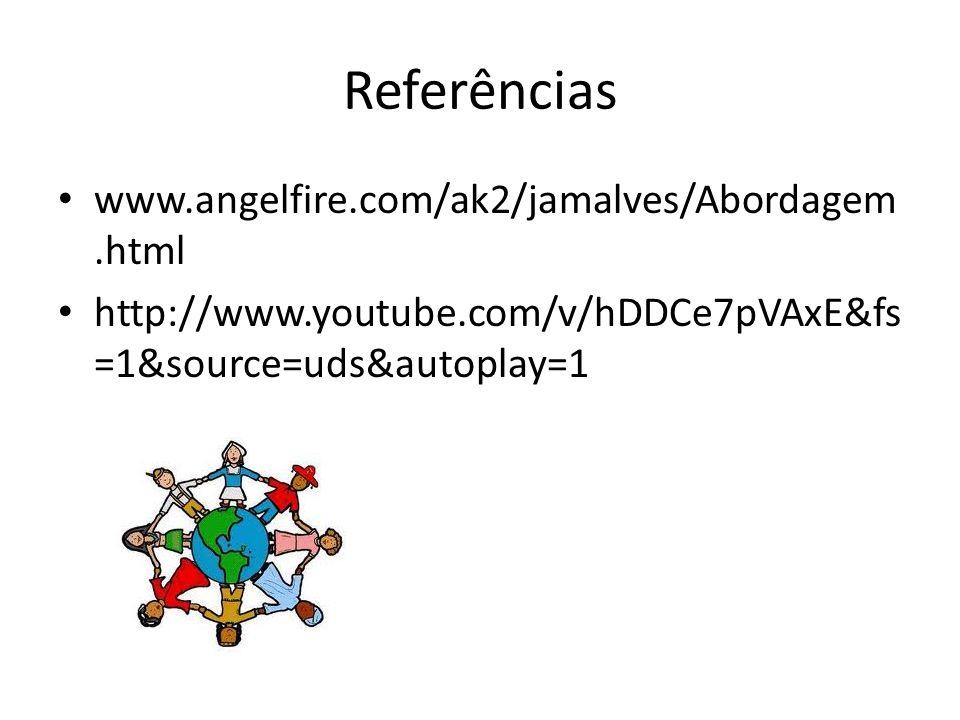 Referências www.angelfire.com/ak2/jamalves/Abordagem.html http://www.youtube.com/v/hDDCe7pVAxE&fs =1&source=uds&autoplay=1