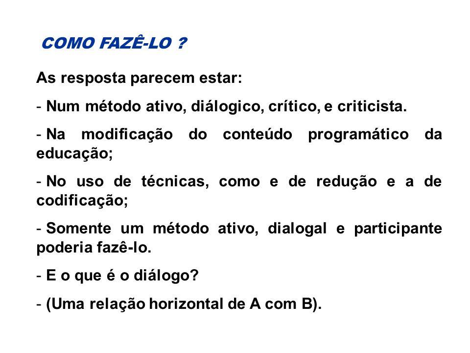 COMO FAZÊ-LO .As resposta parecem estar: - Num método ativo, diálogico, crítico, e criticista.
