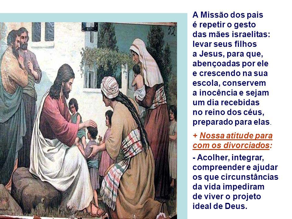 + O texto finaliza com uma referência às CRIANÇAS, as maiores vítimas de uma família fragmentada: - As mães levam seus filhos até Jesus para que os abençoe.