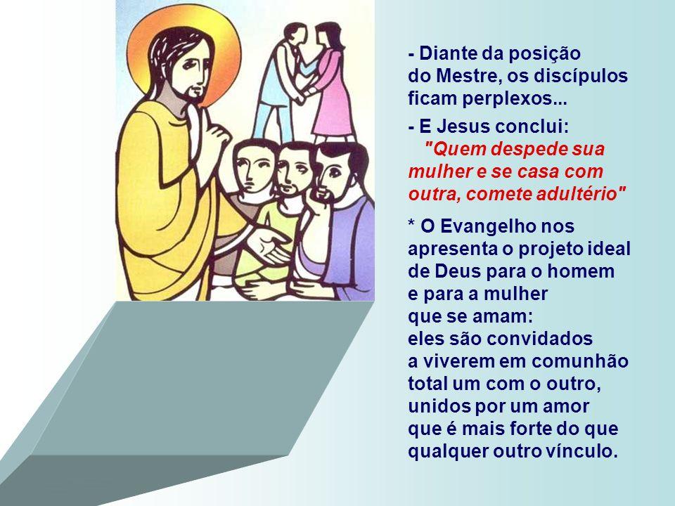 No Evangelho, Jesus é perguntado sobre o DIVÓRCIO permitido pela lei de Moisés em certos casos, para proteger das arbitrariedades do marido a mulher.
