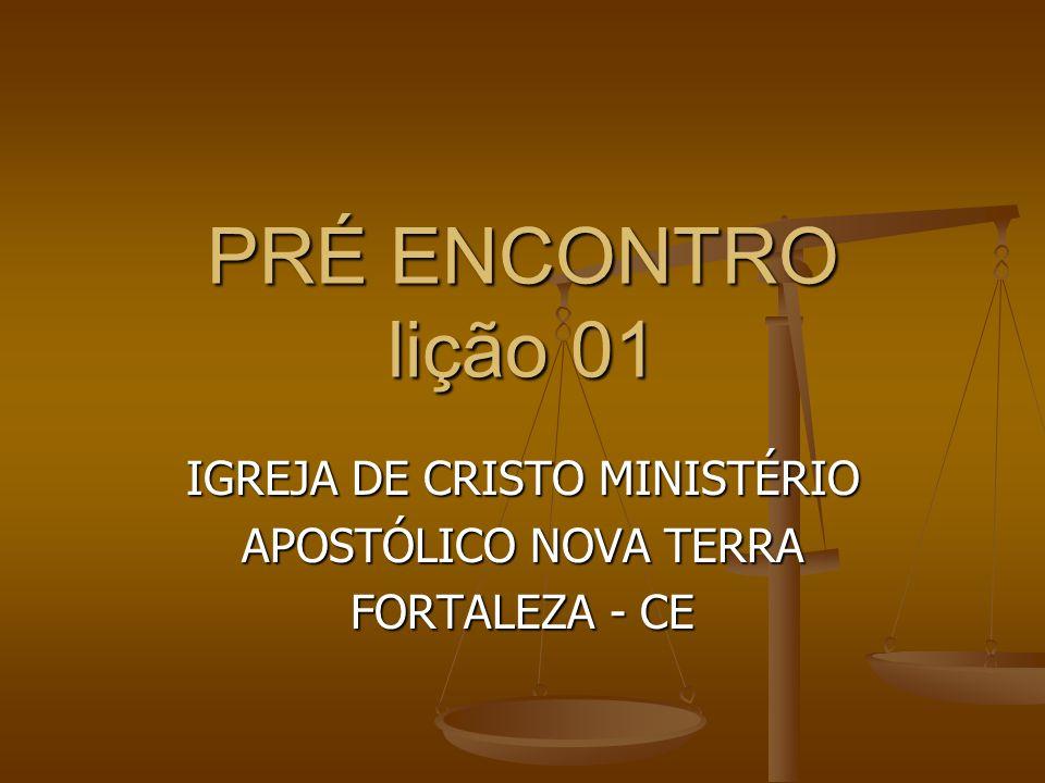 PRÉ ENCONTRO lição 01 IGREJA DE CRISTO MINISTÉRIO APOSTÓLICO NOVA TERRA FORTALEZA - CE