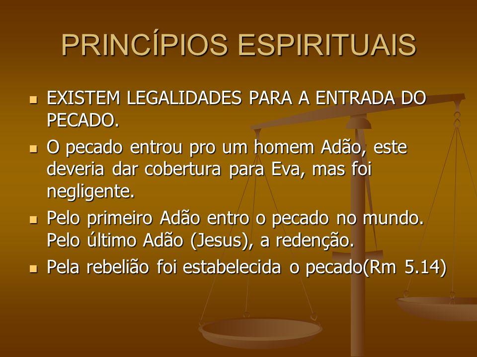 PRINCÍPIOS ESPIRITUAIS EXISTEM LEGALIDADES PARA A ENTRADA DO PECADO. EXISTEM LEGALIDADES PARA A ENTRADA DO PECADO. O pecado entrou pro um homem Adão,