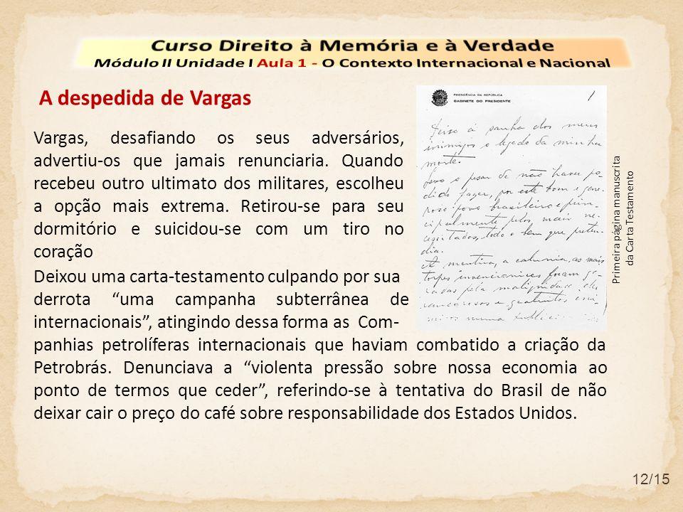12/15 Vargas, desafiando os seus adversários, advertiu-os que jamais renunciaria. Quando recebeu outro ultimato dos militares, escolheu a opção mais e