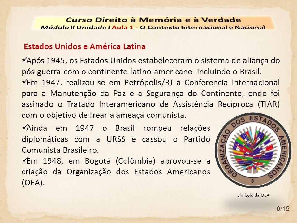 6/15 Ainda em 1947 o Brasil rompeu relações diplomáticas com a URSS e cassou o Partido Comunista Brasileiro. Em 1948, em Bogotá (Colômbia) aprovou-se