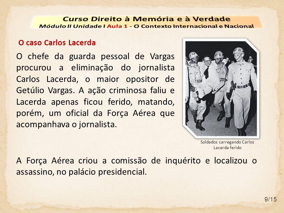 9/15 O chefe da guarda pessoal de Vargas procurou a eliminação do jornalista Carlos Lacerda, o maior opositor de Getúlio Vargas. A ação criminosa fali
