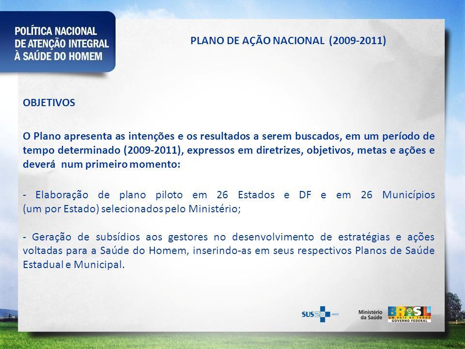 OBJETIVOS O Plano apresenta as intenções e os resultados a serem buscados, em um período de tempo determinado (2009-2011), expressos em diretrizes, ob