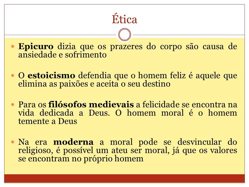 Ética Epicuro dizia que os prazeres do corpo são causa de ansiedade e sofrimento O estoicismo defendia que o homem feliz é aquele que elimina as paixõ