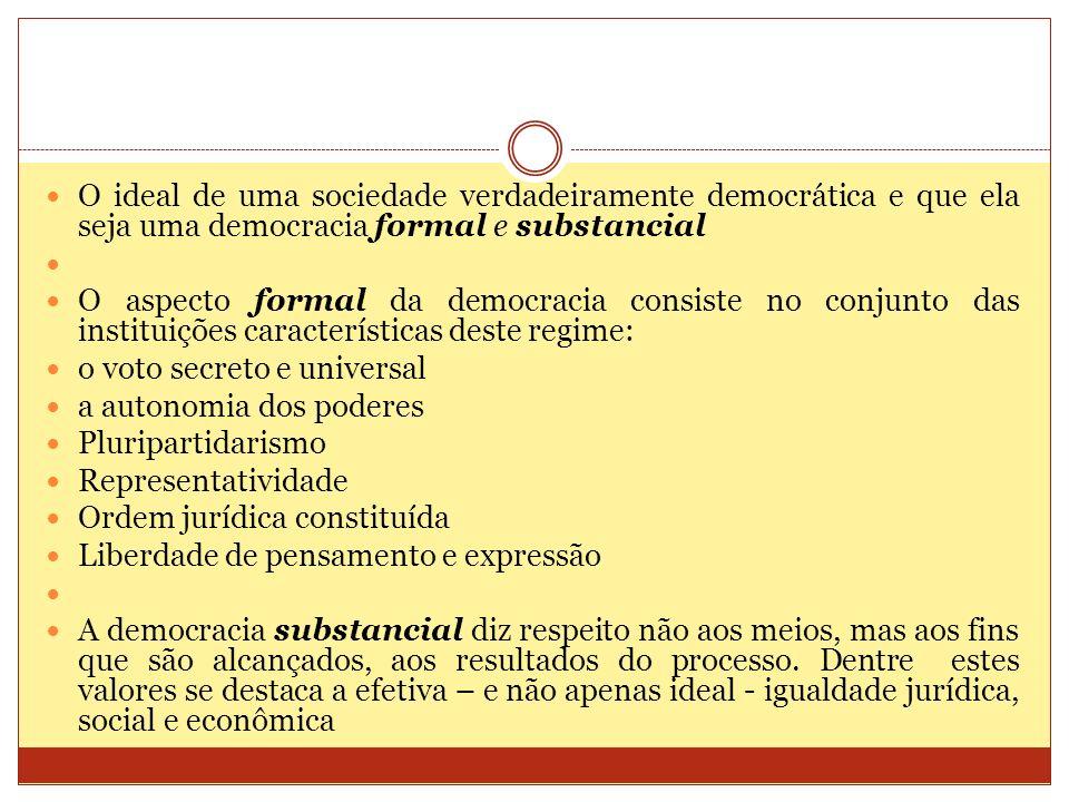 O ideal de uma sociedade verdadeiramente democrática e que ela seja uma democracia formal e substancial O aspecto formal da democracia consiste no con