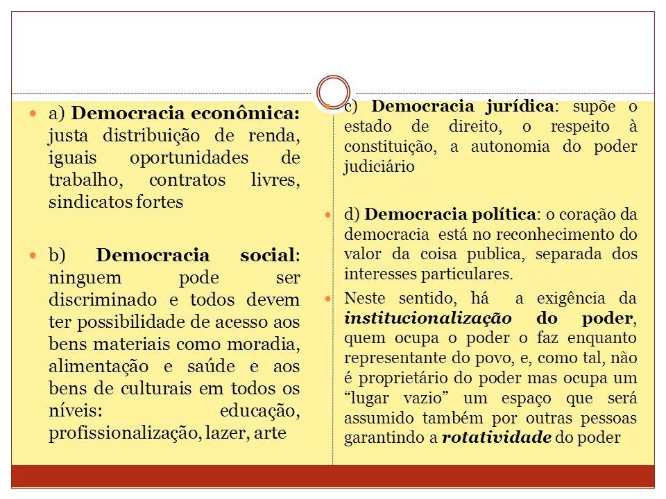 a) Democracia econômica: justa distribuição de renda, iguais oportunidades de trabalho, contratos livres, sindicatos fortes b) Democracia social: ning