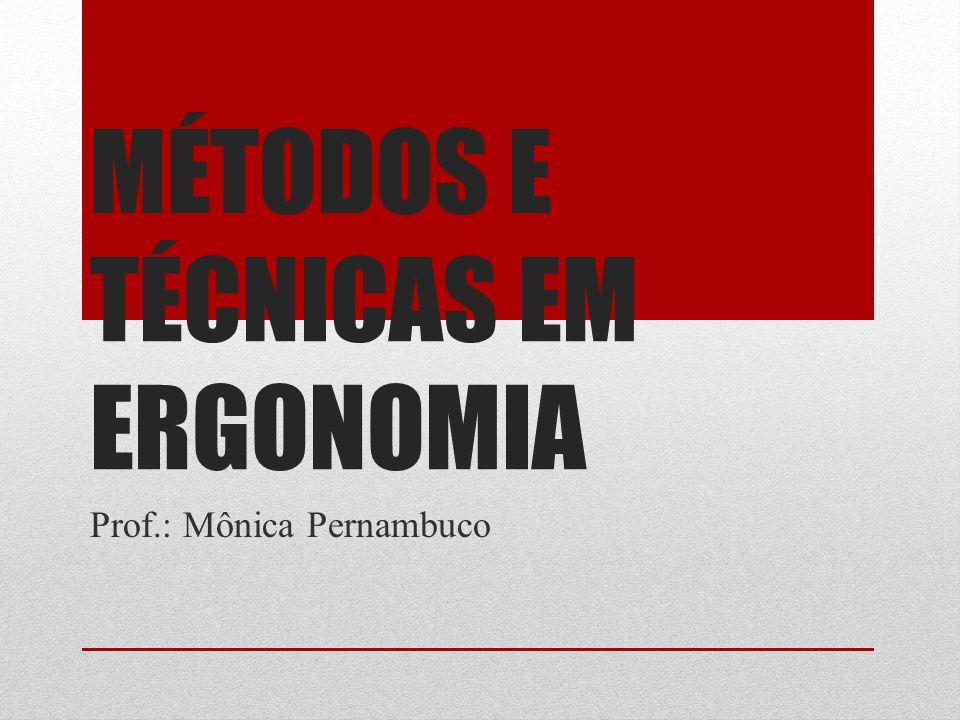 MÉTODOS E TÉCNICAS EM ERGONOMIA Prof.: Mônica Pernambuco