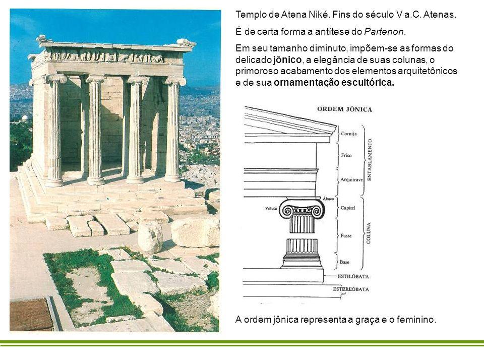 Templo de Atena Niké. Fins do século V a.C. Atenas. É de certa forma a antítese do Partenon. Em seu tamanho diminuto, impõem-se as formas do delicado