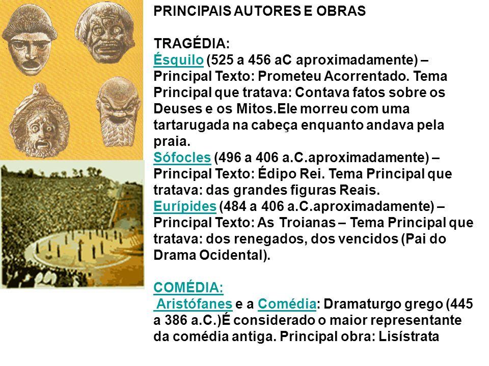 PRINCIPAIS AUTORES E OBRAS TRAGÉDIA: ÉsquiloÉsquilo (525 a 456 aC aproximadamente) – Principal Texto: Prometeu Acorrentado.