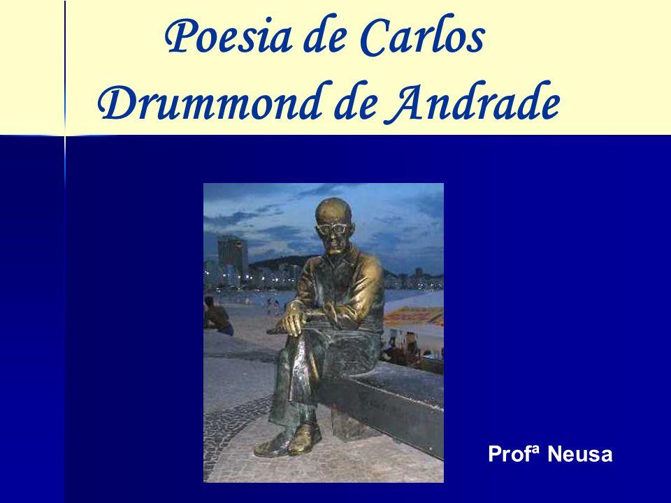 Poesia de Carlos Drummond de Andrade Profª Neusa