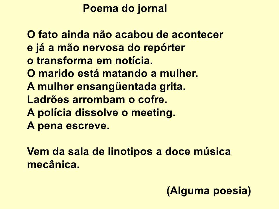 Poema do jornal O fato ainda não acabou de acontecer e já a mão nervosa do repórter o transforma em notícia.